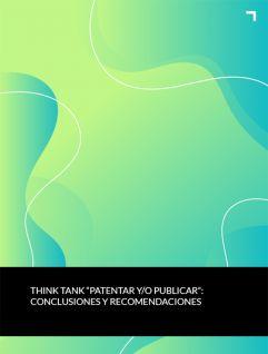 Think Tank: Patentar y/o publicar: conclusiones y recomendaciones
