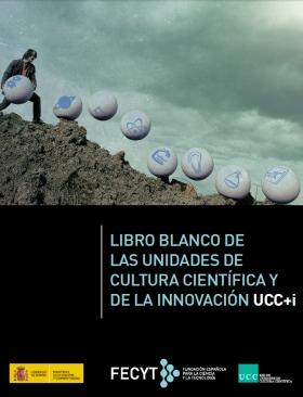 Libro Blanco de las Unidades de Cultura Científica y de la Innovación, UCC+i