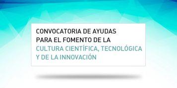 FECYT publica la resolución definitiva de la Convocatoria de ayudas para el fomento de la cultura científica, tecnológica y de la innovación