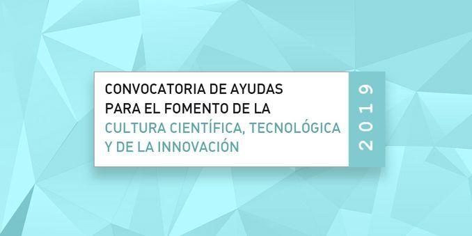 Resolución provisional de la Convocatoria de ayudas para el fomento de la cultura científica, tecnológica y de la innovación