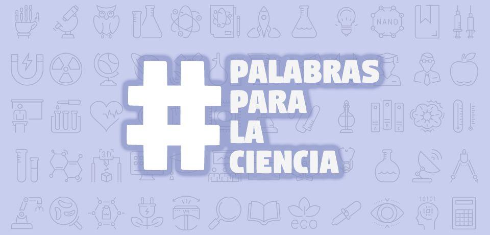#PalabrasParaLaCiencia