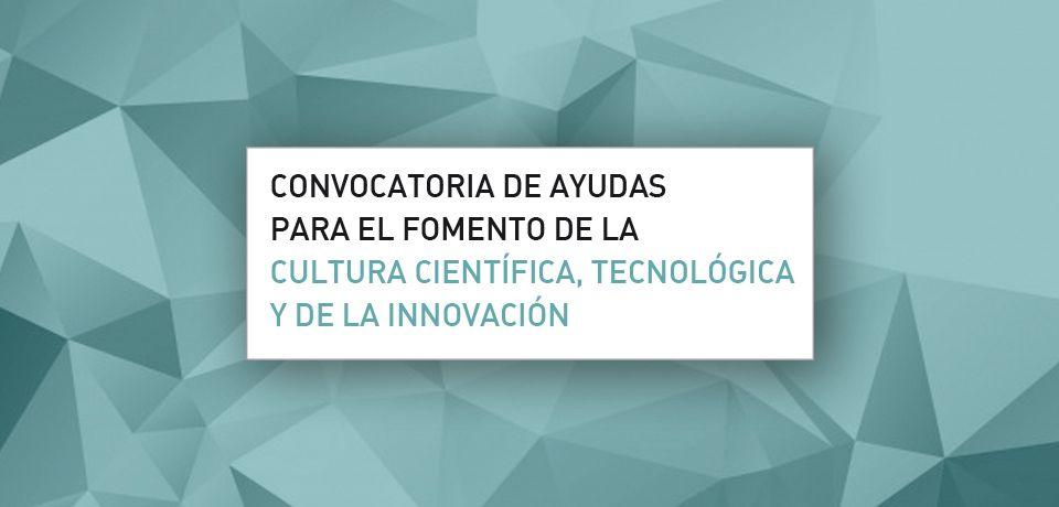 Convocatoria de ayudas para el fomento de la cultura científica, tecnológica y de la innovación 2020